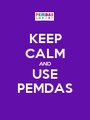 KEEP CALM AND USE PEMDAS - Personalised Poster A1 size