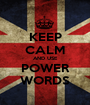 KEEP CALM AND USE POWER WORDS - Personalised Poster A1 size