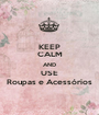 KEEP CALM AND USE Roupas e Acessórios - Personalised Poster A1 size