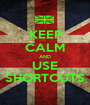 KEEP CALM AND USE SHORTCUTS - Personalised Poster A1 size