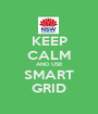 KEEP CALM AND USE SMART GRID - Personalised Poster A1 size