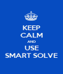 KEEP CALM AND USE SMART SOLVE - Personalised Poster A1 size