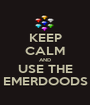 KEEP CALM AND USE THE EMERDOODS - Personalised Poster A1 size