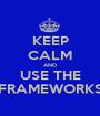 KEEP CALM AND USE THE FRAMEWORKS - Personalised Poster A1 size
