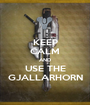 KEEP CALM AND USE THE GJALLARHORN - Personalised Poster A1 size