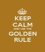 KEEP CALM AND USE THE GOLDEN RULE - Personalised Poster A1 size