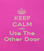 KEEP CALM AND Use The Other Door - Personalised Poster A1 size