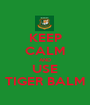 KEEP CALM AND USE TIGER BALM - Personalised Poster A1 size