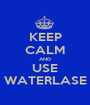 KEEP CALM AND USE WATERLASE - Personalised Poster A1 size