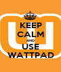 KEEP CALM AND USE WATTPAD - Personalised Poster A1 size