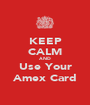 KEEP CALM AND Use Your Amex Card - Personalised Poster A1 size