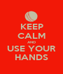 KEEP CALM AND USE YOUR HANDS - Personalised Poster A1 size