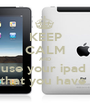 KEEP CALM AND use your ipad  that you have  - Personalised Poster A1 size