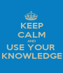 KEEP CALM AND USE YOUR  KNOWLEDGE - Personalised Poster A1 size