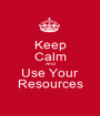 Keep Calm And Use Your Resources - Personalised Poster A1 size