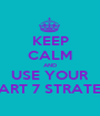 KEEP CALM AND USE YOUR SMART 7 STRATEGY - Personalised Poster A1 size