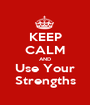 KEEP CALM AND Use Your Strengths - Personalised Poster A1 size