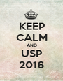 KEEP CALM AND USP 2016 - Personalised Poster A1 size