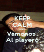 KEEP CALM AND Vámonos  Al playero - Personalised Poster A1 size