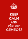 KEEP CALM AND vão ser GÉMEOS? - Personalised Poster A1 size