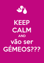 KEEP CALM AND vão ser GÉMEOS??? - Personalised Poster A1 size