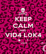 KEEP CALM AND V1D4 L0K4 *....' - Personalised Poster A1 size