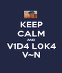 KEEP CALM AND V1D4 L0K4 V~N - Personalised Poster A1 size