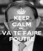 KEEP CALM AND VA TE FAIRE FOUTRE - Personalised Poster A1 size