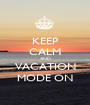 KEEP CALM AND VACATION MODE ON - Personalised Poster A1 size