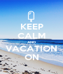 KEEP CALM AND VACATION ON - Personalised Poster A1 size