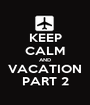 KEEP CALM AND VACATION PART 2 - Personalised Poster A1 size