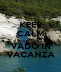 KEEP CALM AND VADO IN VACANZA - Personalised Poster A1 size