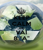 """KEEP CALM AND VAI 8 """"A"""" - Personalised Poster A1 size"""