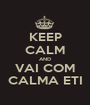 KEEP CALM AND VAI COM CALMA ETI - Personalised Poster A1 size