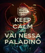 KEEP CALM AND VAI NESSA PALADINÔ - Personalised Poster A1 size