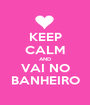 KEEP CALM AND VAI NO BANHEIRO - Personalised Poster A1 size