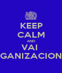KEEP CALM AND VAI  ORGANIZACIONAL - Personalised Poster A1 size