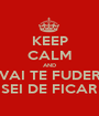 KEEP CALM AND VAI TE FUDER JA CANSEI DE FICAR CALMO - Personalised Poster A1 size