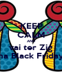 KEEP CALM AND vai ter Zig na Black Friday - Personalised Poster A1 size
