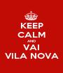 KEEP CALM AND VAI VILA NOVA - Personalised Poster A1 size