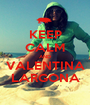 KEEP CALM AND VALENTINA LARGONA - Personalised Poster A1 size