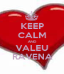 KEEP CALM AND VALEU RAVENA - Personalised Poster A1 size