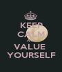 KEEP CALM AND VALUE  YOURSELF - Personalised Poster A1 size