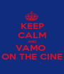 KEEP CALM AND VAMO  ON THE CINE - Personalised Poster A1 size