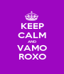 KEEP CALM AND VAMO ROXO - Personalised Poster A1 size