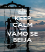KEEP CALM AND VAMO SE BEIJA - Personalised Poster A1 size