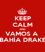 KEEP CALM AND VAMOS A  BAHÍA DRAKE - Personalised Poster A1 size