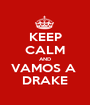 KEEP CALM AND VAMOS A  DRAKE - Personalised Poster A1 size