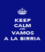 KEEP CALM AND VAMOS A LA BIRRIA - Personalised Poster A1 size