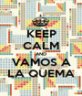 KEEP CALM AND VAMOS A LA QUEMA - Personalised Poster A1 size
